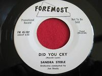 RARE FEMALE VOCAL 45 - SANDRA STEELE - DID YOU CRY - FOREMOST 102 VG++