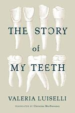 The Story of My Teeth by Valeria Luiselli (2015, Paperback) NEW