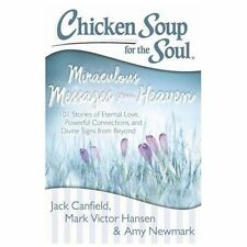 Chicken Soup for the Soul: Miraculous Messages from Heaven: 101 Stories of