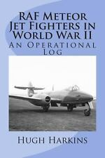RAF Meteor Jet Fighters in World War II, an Operational Log: An Operational Log