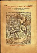 LIVRE LA BIBLIOTHEQUE D'UN HUMANISTE CATALOGUE 9 PROSPER BLANCHIN  A PEREIRE