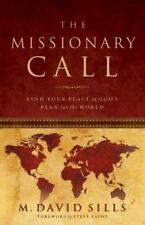 The Missionary Call: Find Your Place in God's Plan For the World  Sills, M. Davi