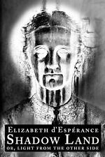 Shadow Land : Or, Light from the Other Side by Elizabeth d'Esperance (2012,...