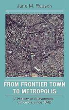 From Frontier Town to Metropolis : A History of Villavicencio, Colombia,...