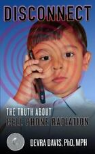 Disconnect : The Truth about Cell Phone Radiation: By Davis, Devra
