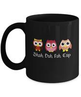 Owl Shuh Fuh Duh Cup Mug - 11oz Coffee Mug - Funny Gift For Owl Lovers