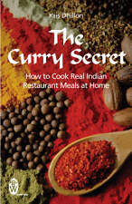 The Curry Secret: How to Cook Real Indian Restau, Kris Dhillon, New