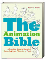 The Animation Bible A Practical Guide to the Art of Animating from Flipbooks...