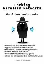 Hacking Wireless Networks - the Ultimate Hands-On Guide: By Kolokithas, Andre...