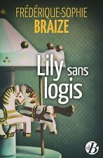Lily sans logis - 261 pages - de Frédérique-Sophie Braize - NEUF