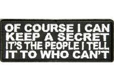 OF COURSE I CAN KEEP A SECRET IT'S THE PEOPLE I TELL IT TO WHO CAN'T PATCH