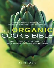 The Organic Cooks Bible: How to Select and Cook the Best Ingredients on the Mar