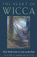 The Heart of Wicca: Wise Words from a Crone on the Path by Ellen Cannon Reed