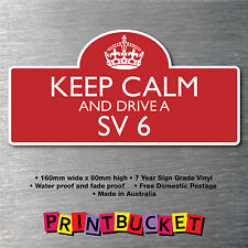 Keep calm & drive a SV 6 sticker 7yr water/fade proof vinyl  parts Badge