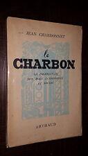 LE CHARBON - Sa production, son rôle économique et social - J. Chardonnet 1949