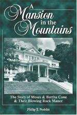 A Mansion in the Mountains : The Story of Moses and Bertha Cone and Their Blowin