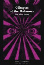 Glimpses of the Unknown : Lost Ghost Stories, Paperback by Ashley, Mike (EDT)...