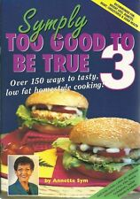 Symply Too Good to be True 3 150 Ways to Tasty, Low Fat Homestyle Annette Sym