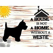 A House is Not A Home Without A Westie Dog Sign Sp887