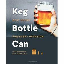 Keg Bottle Can: Best Beers for Every Occasion - Hardback NEW Smith, James 01/08