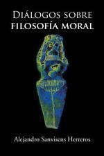 Dialogos Sobre Filosofia Moral by Alejandro Sanvisens (2013, Hardcover)