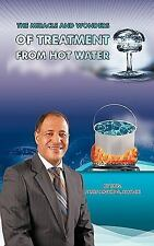 The Miracle & Wonders of Treatment from Hot Water: Hot Water Miracles (Paperback