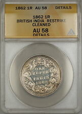 1862 Restrike British India 1R Rupee Silver Coin ANACS AU-58 Details Clnd. *Rare