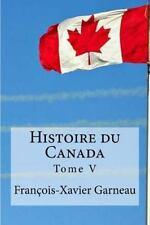 Histoire du Canada : Tome V by François-Xavier Garneau (2016, Paperback)