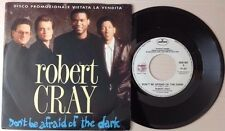 "ROBERT CRAY / DON'T BE AFRAID OF THE DARK - 7"" (Italy 1988 - PROMO)"