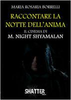 Raccontare La Notte Dell'Anima - Il cinema di M Night Shyamalan - Libro