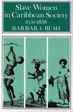Slave Women in Caribbean Society, 1650?1832: By Bush, Barbara
