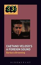 33 1/3 Brazil: Caetano Veloso's a Foreign Sound by Barbara Browning (2017,...
