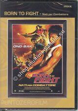BORN TO FIGHT NATI PER COMBATTERE - DVD NUOVO!