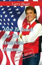How to Reach for the American Dream... and Not Get It! by Larry Hyatt (2013,...