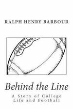 Behind the Line: a Story of College Life and Football by Ralph Henry Barbour...