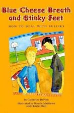 Blue Cheese Breath and Stinky Feet: How to Deal with Bullies by Catherine DePino