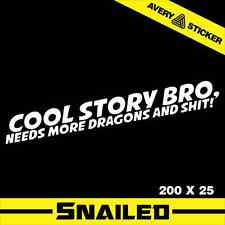 COOL STORY BRO NEEDS MORE DRAGONS JDM STICKER DECAL CAR DRIFT TURBO FAST VINYL