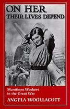 On Her Their Lives Depend: Munitions Workers in Great War (Paperback or Softback