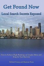 Get Found Now! Local Search Secrets Exposed : Learn How to Achieve High...
