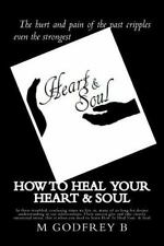 How to Heal Your Heart and Soul by M. B (2011, Paperback)