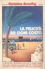 LA FELICITA' AD OGNI COSTO - CHRISTINE ARNOTHY