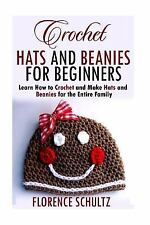 Crochet Hats and Beanies for Beginners : Learn How to Crochet and Make Hats...