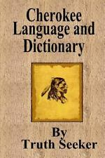 Cherokee Language and Dictionary: By Seeker, Truth