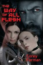 The Way of All Flesh : Illusions Can Be Real by Corey Furman (2014, Paperback)