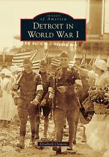 Detroit in World War I [Images of America] [MI] [Arcadia Publishing]