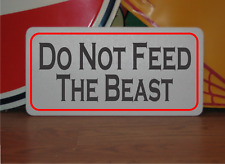 Do Not Feed The Beast Metal Sign