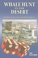 Whale Hunt in the Desert : Secrets of a Vegas Superhost by Deke Castleman.
