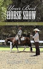 Your Best Horse Show : A Guide for Managers and Exhibitors by Christy Wood...