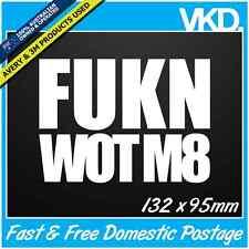 FUKN WOT M8 Sticker/ Decal -  FACEBOOK JDM DRIFT MEME FUNNY MATE UTE 4X4 MUZZ FB