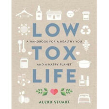 Low Tox Life by Alexx Stuart  A handbook for a healthy you and happy planet NEW